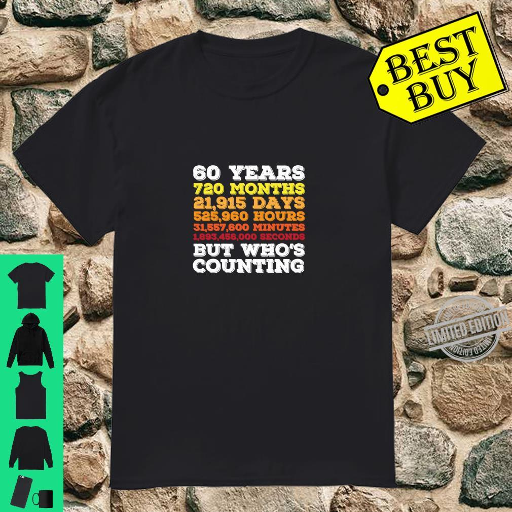 60 Years 720 Months But Whos Counting 60th Anniversary Shirt