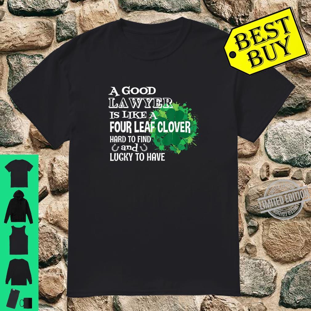 A good lawyer is like a four leaf clover St Patricks Day Shirt