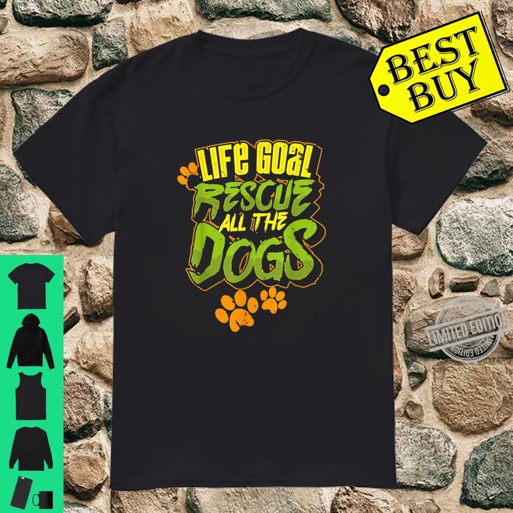 Adopt Rescue Dogs Mom Dog Dad Shirt Life Goal Shirt