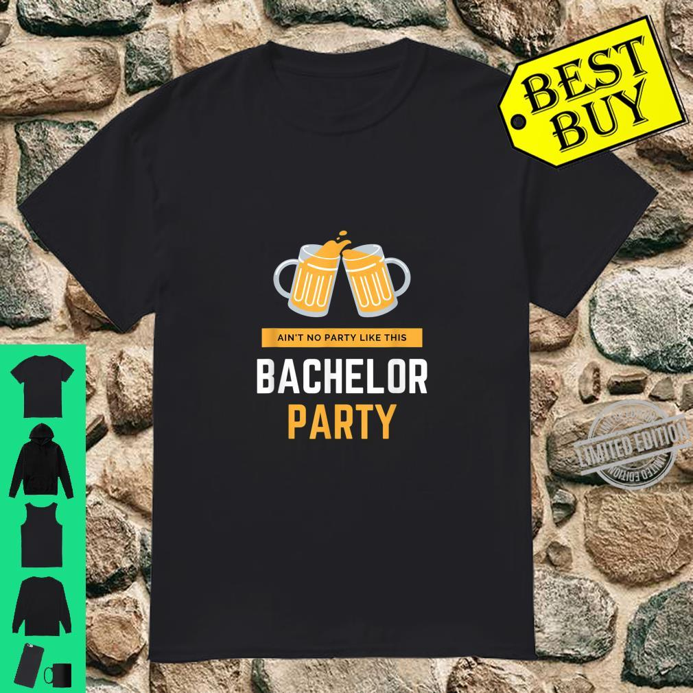 Ain't No Party Like This Bachelor Party Beer Shirt