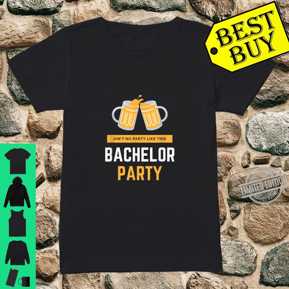 Ain't No Party Like This Bachelor Party Beer Shirt ladies tee