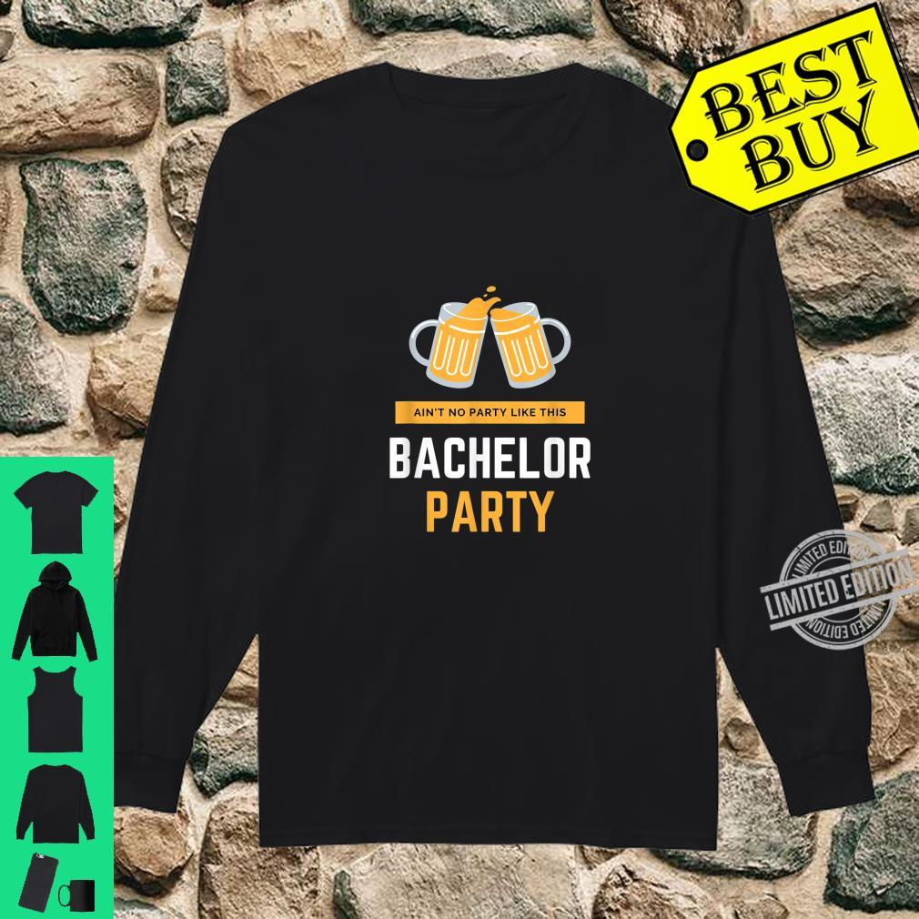 Ain't No Party Like This Bachelor Party Beer Shirt long sleeved