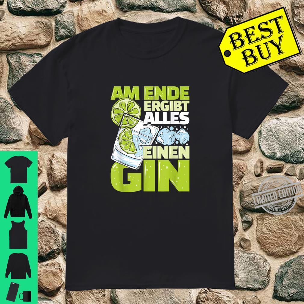 Am Ende Ergibt Alles Einen Gin Lustig Alkohol Shirt