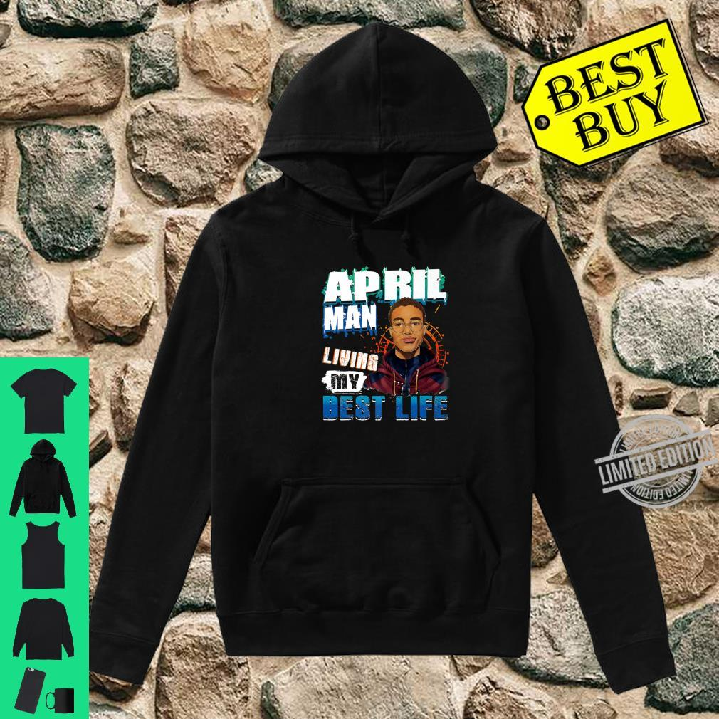 April Man Living My Best Life AwesomeBlack Shirt hoodie