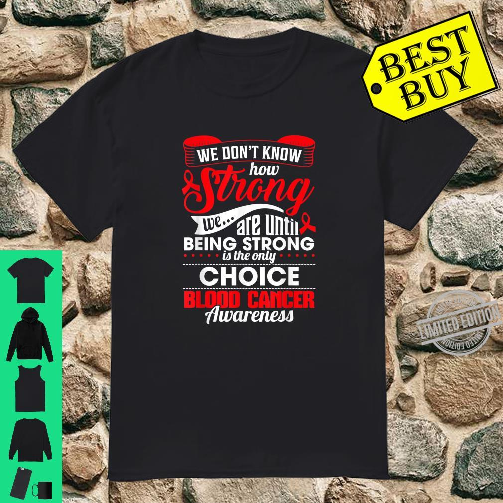 Blood cancer being strong is the only choice Shirt