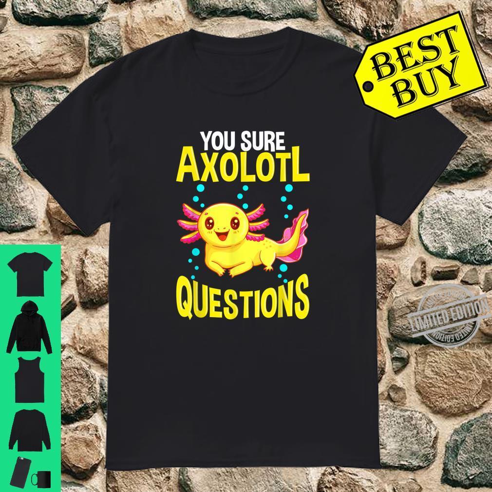 Cute & You Sure Axolotl Questions Walking Fish Pun Shirt