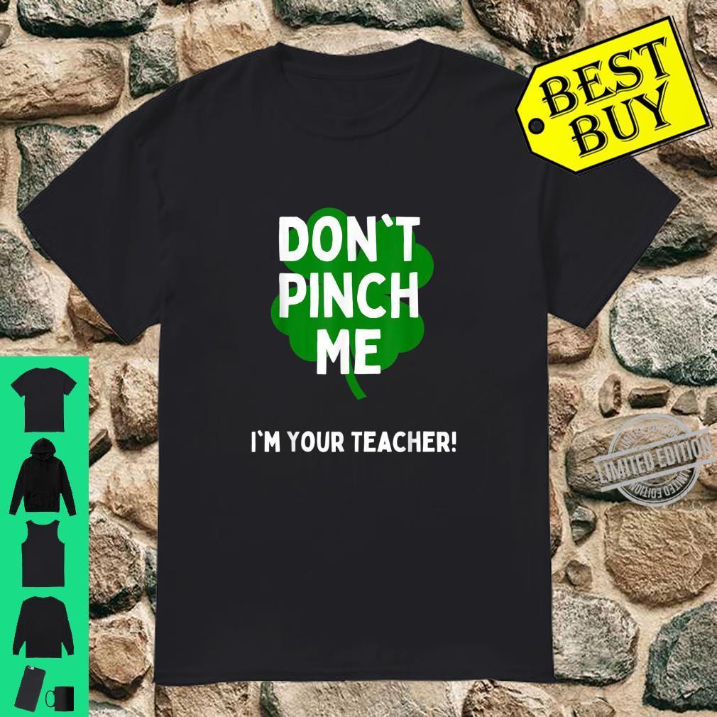 Cute Don't Pinch Me I'm Your Teacher St Patricks Day School Shirt