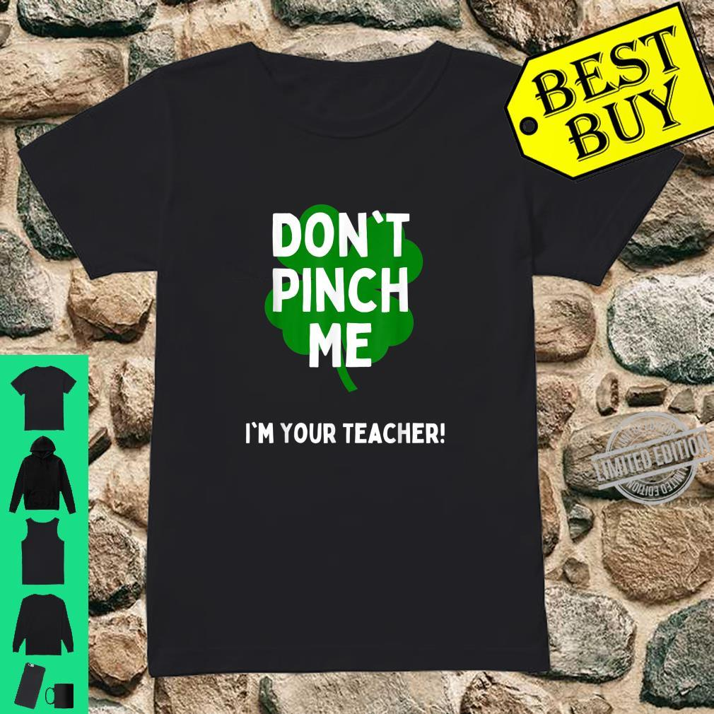 Cute Don't Pinch Me I'm Your Teacher St Patricks Day School Shirt ladies tee
