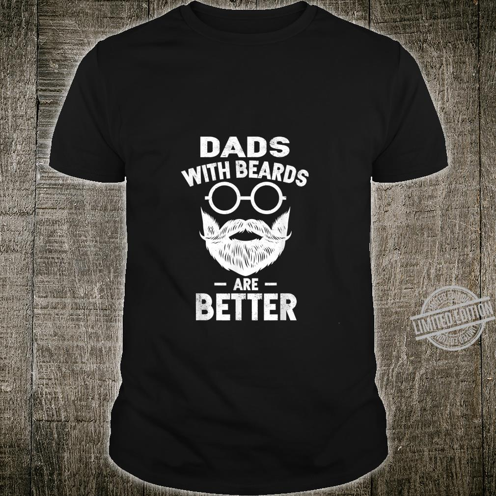 Dads with Beards are Better Bearded Man Father's Day Shirt