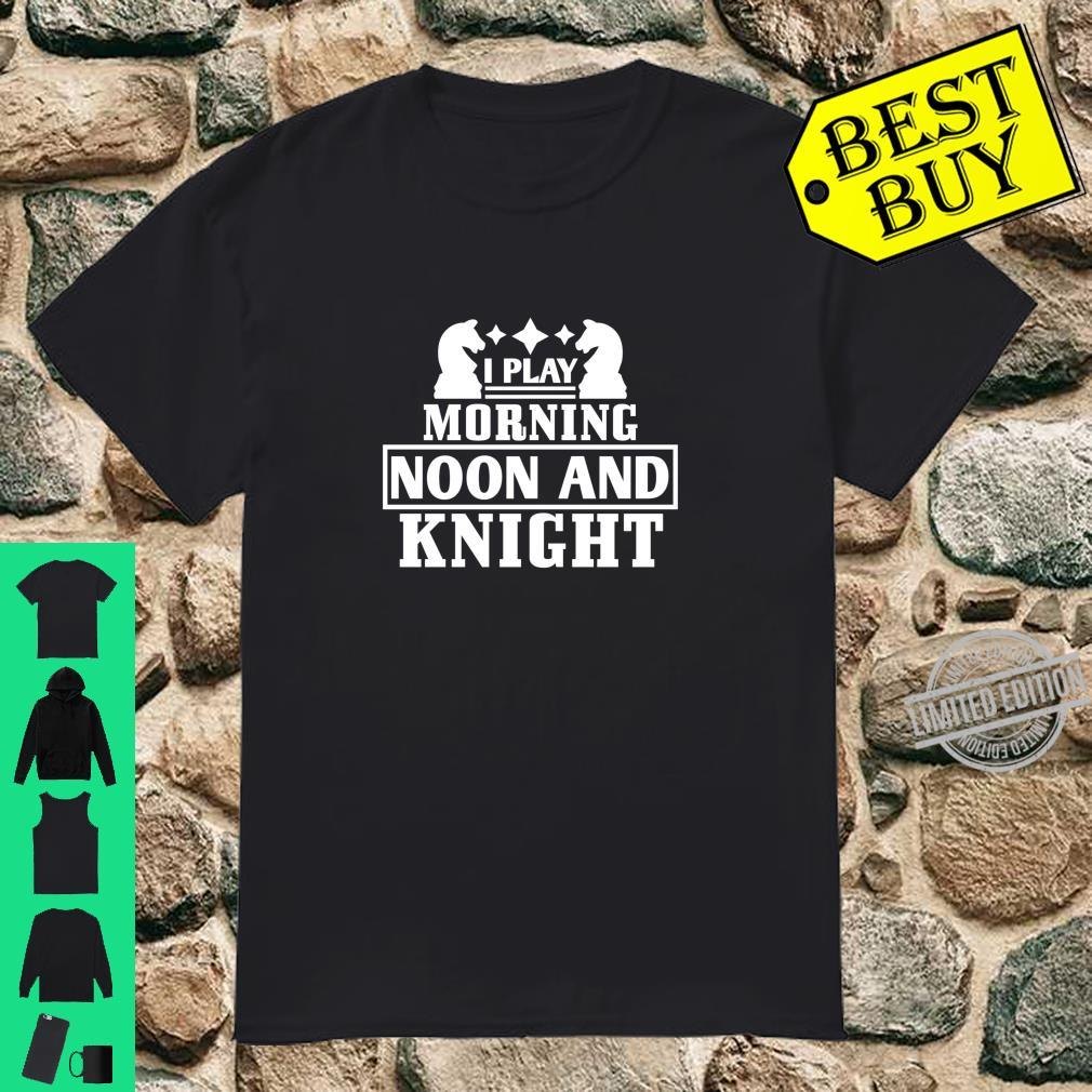 Funny Chess Player I Play Morning Noon and Knight Shirt