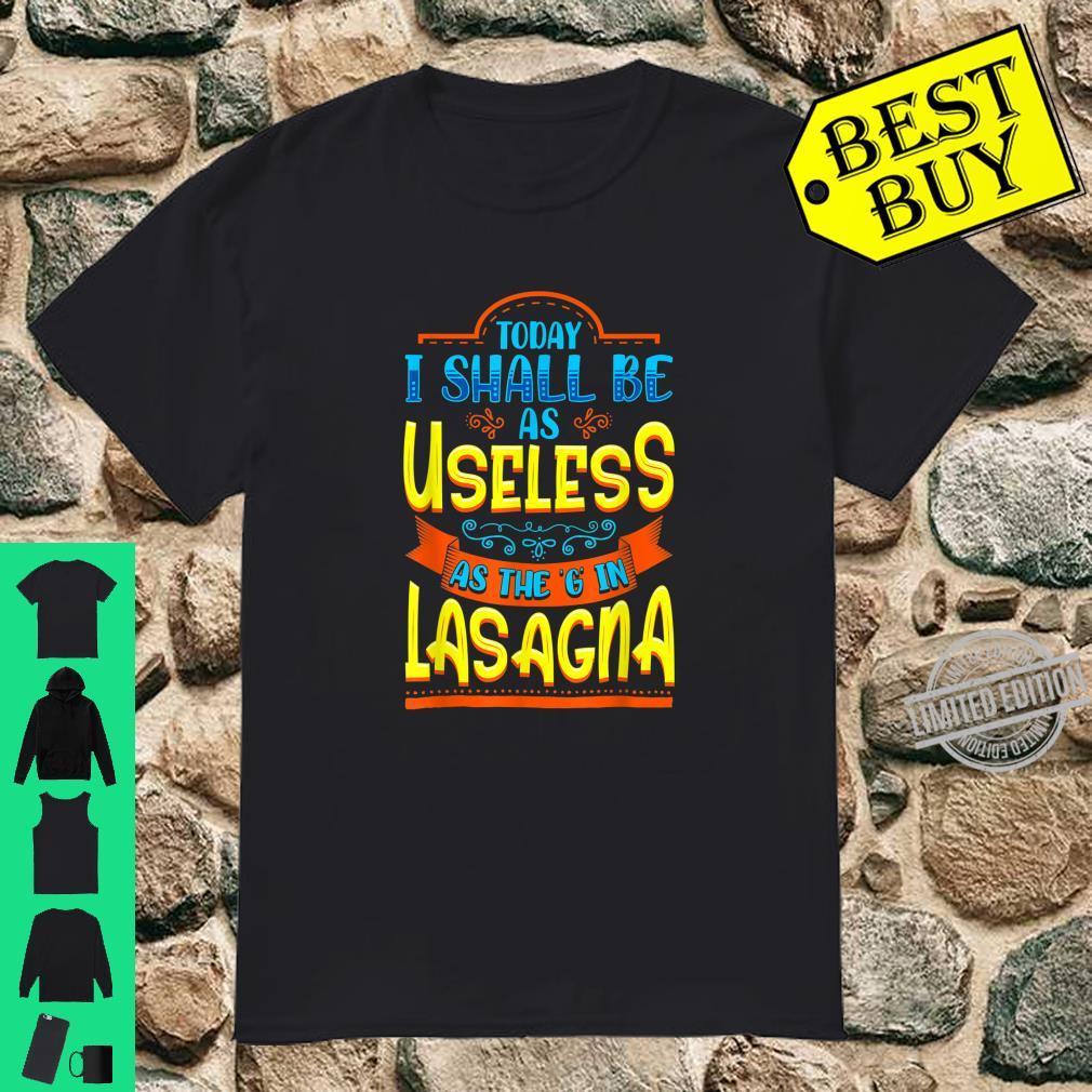 Funny I Will Be As Useless As G In Lasagna Humor Lazy Bored Shirt