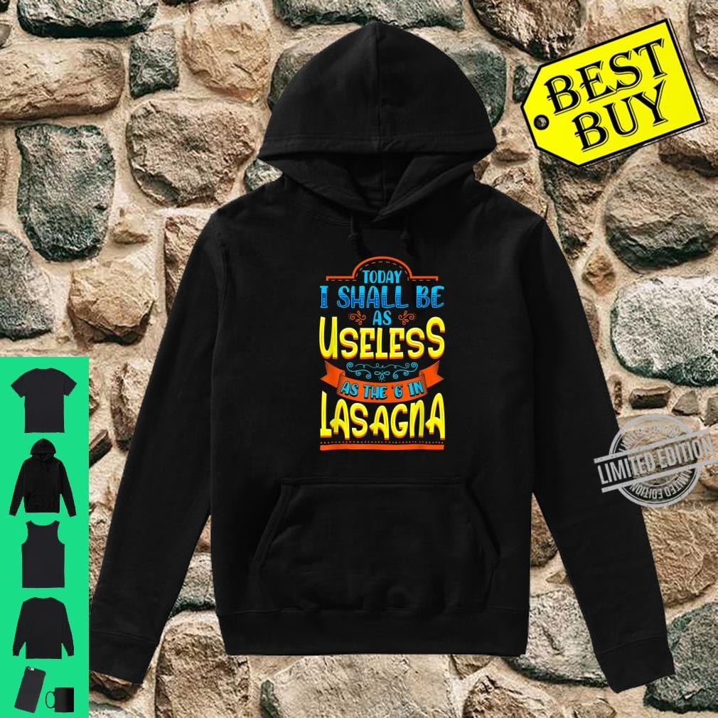 Funny I Will Be As Useless As G In Lasagna Humor Lazy Bored Shirt hoodie