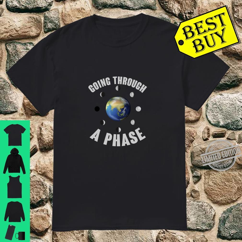 Going Through A Phase Earth Moon Phases Astronomy Shirt