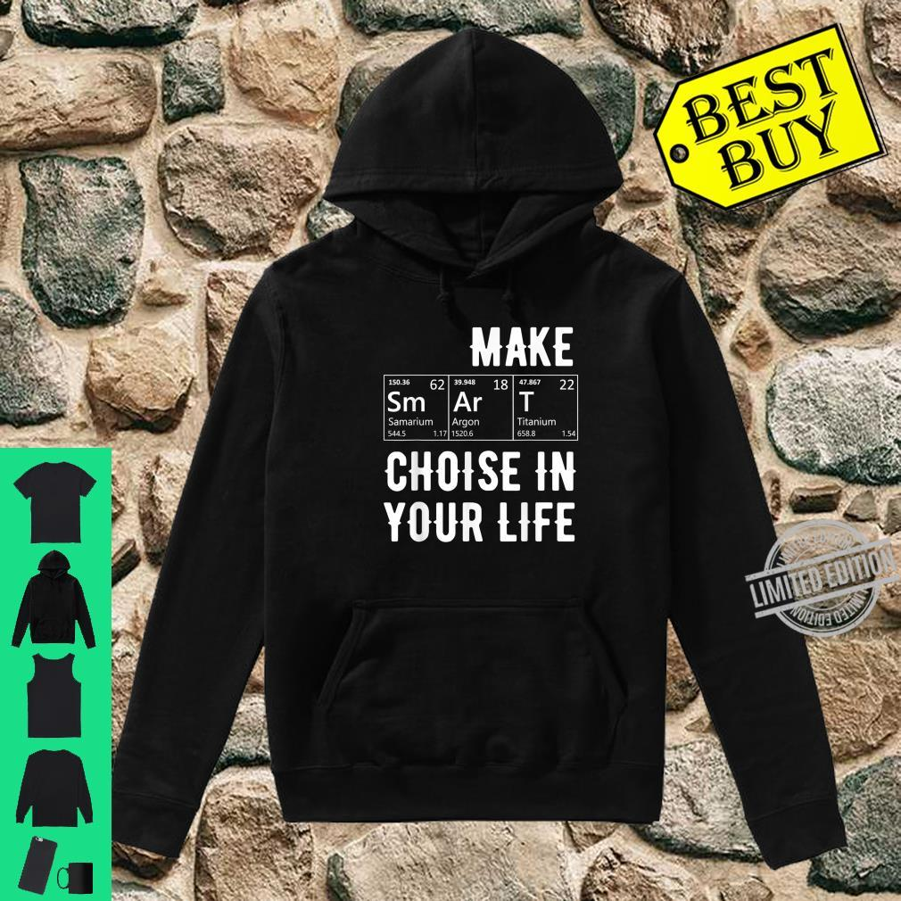 Graphic 365 Make Smart Choices Humor Elements Shirt hoodie