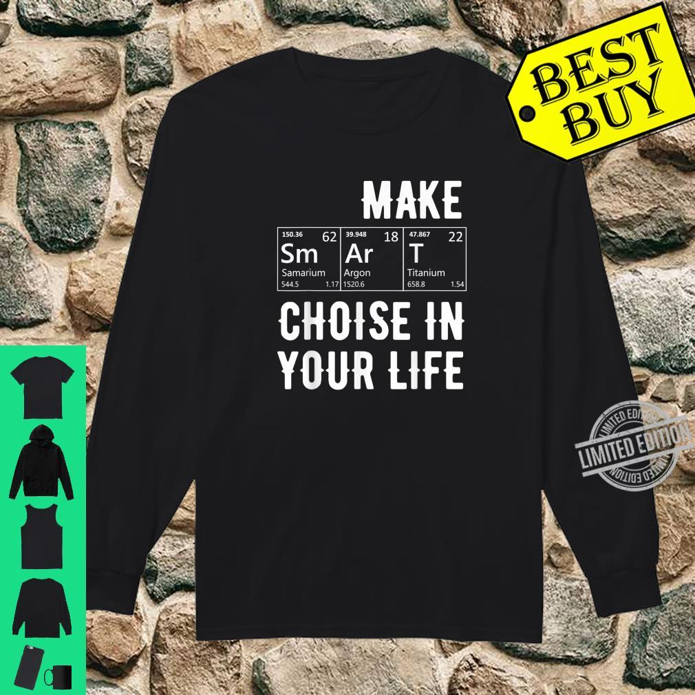 Graphic 365 Make Smart Choices Humor Elements Shirt long sleeved