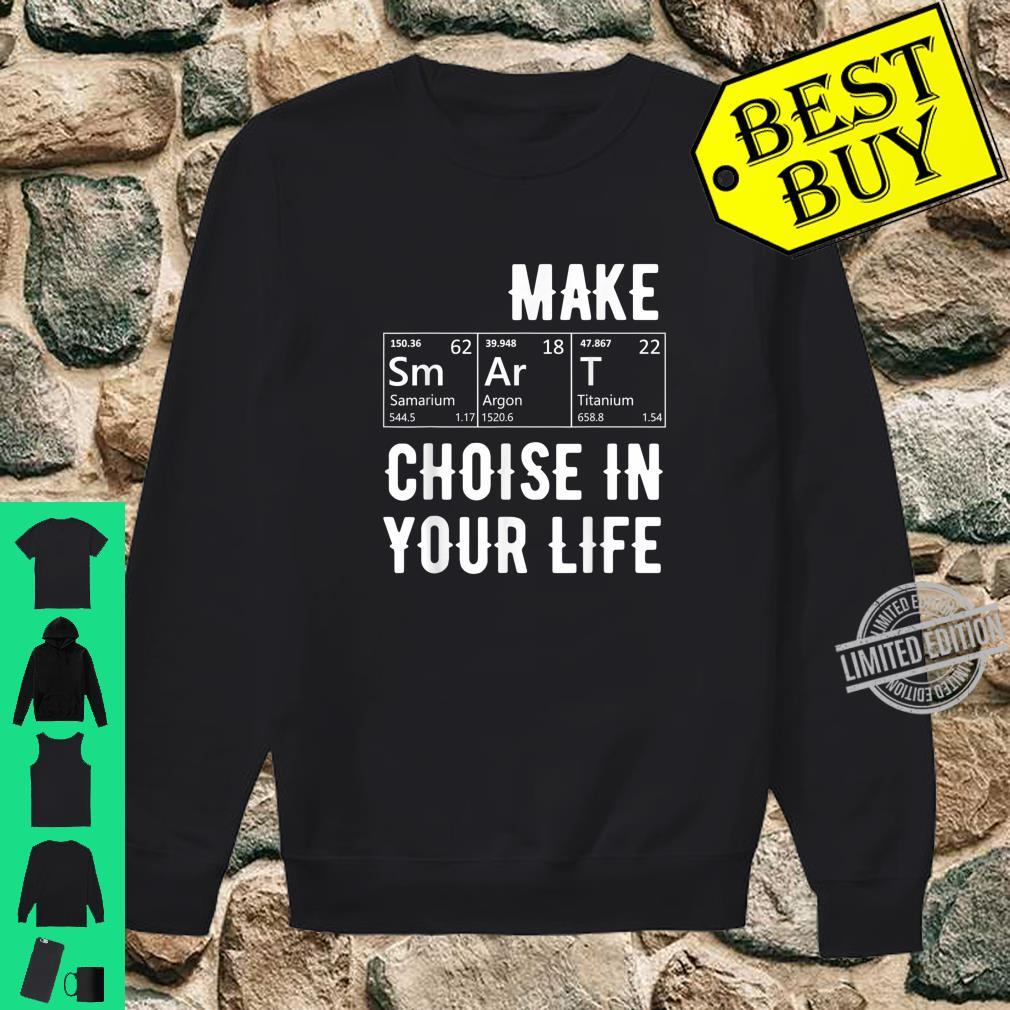 Graphic 365 Make Smart Choices Humor Elements Shirt sweater