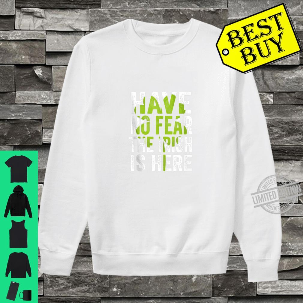 Have No Fear The Irish Is Here St Patricks Day Shirt sweater