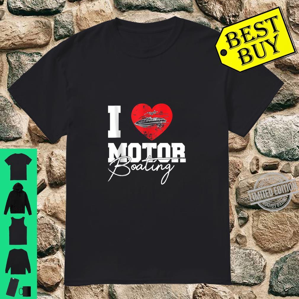 I Love Motor Boating Shirt