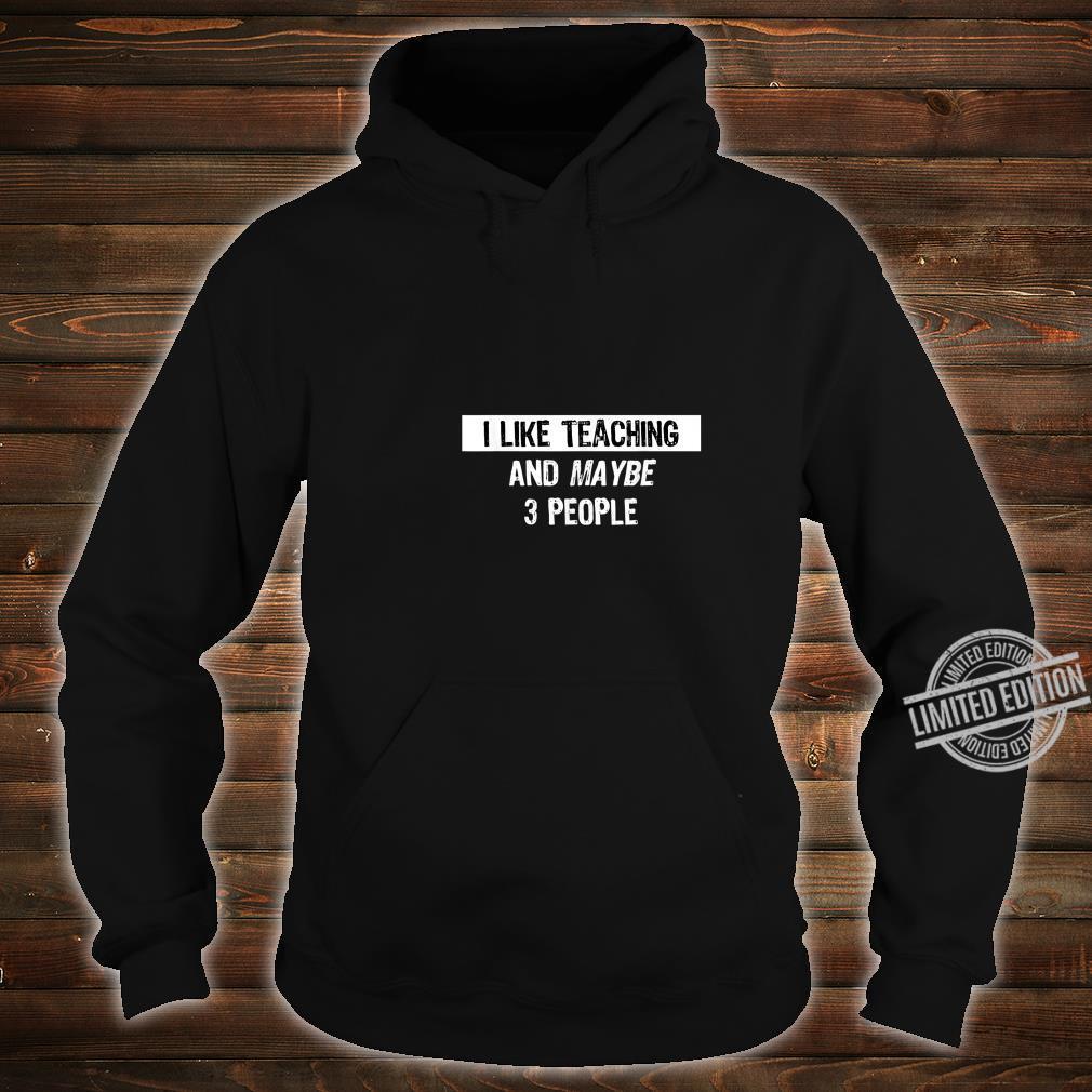 I like Teaching Teaching Shirt hoodie