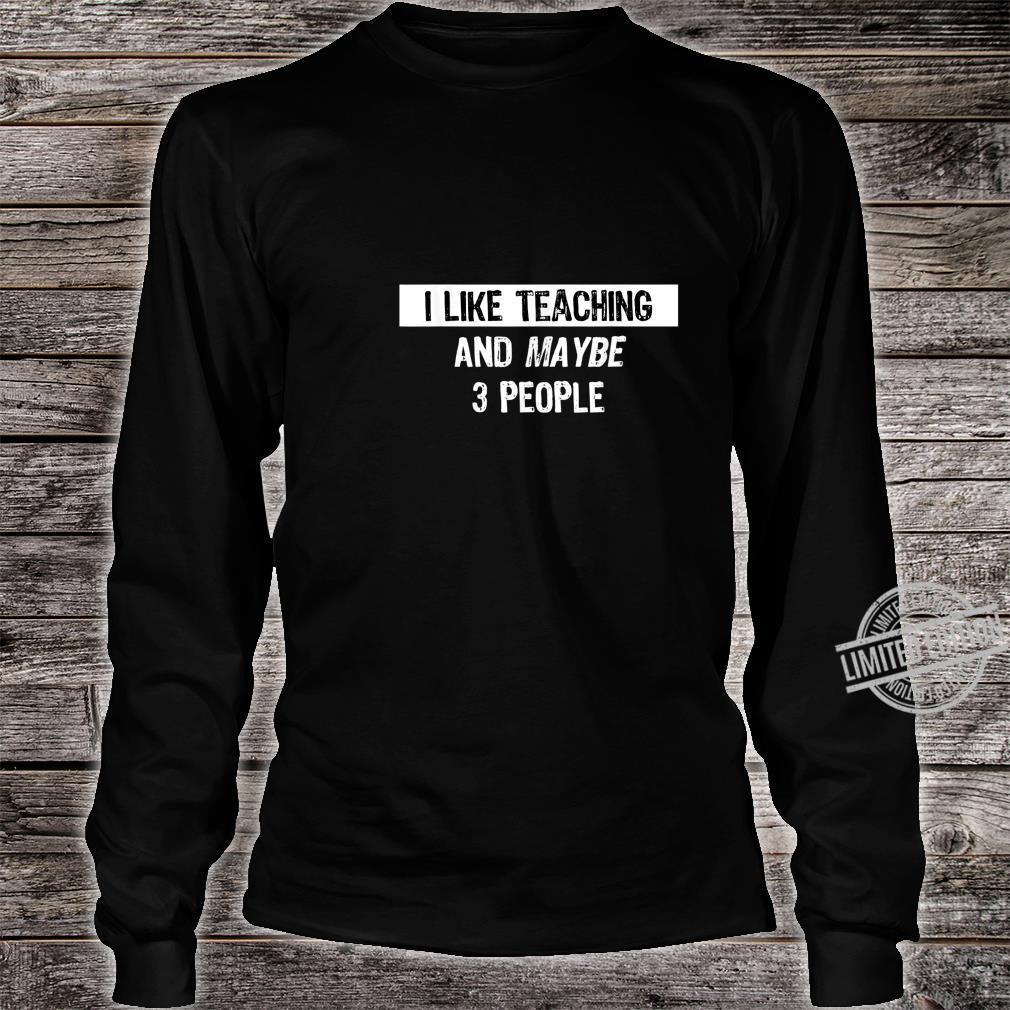 I like Teaching Teaching Shirt long sleeved