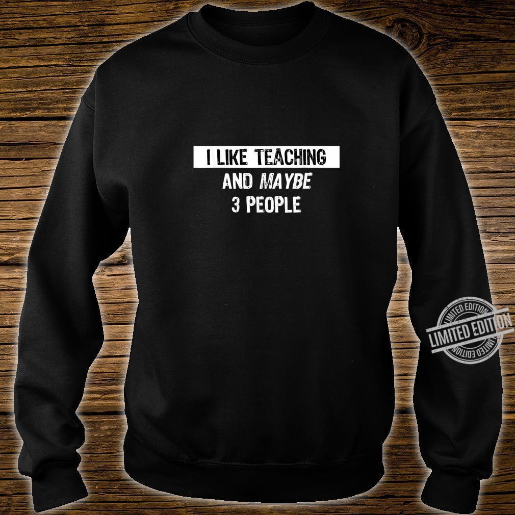 I like Teaching Teaching Shirt sweater