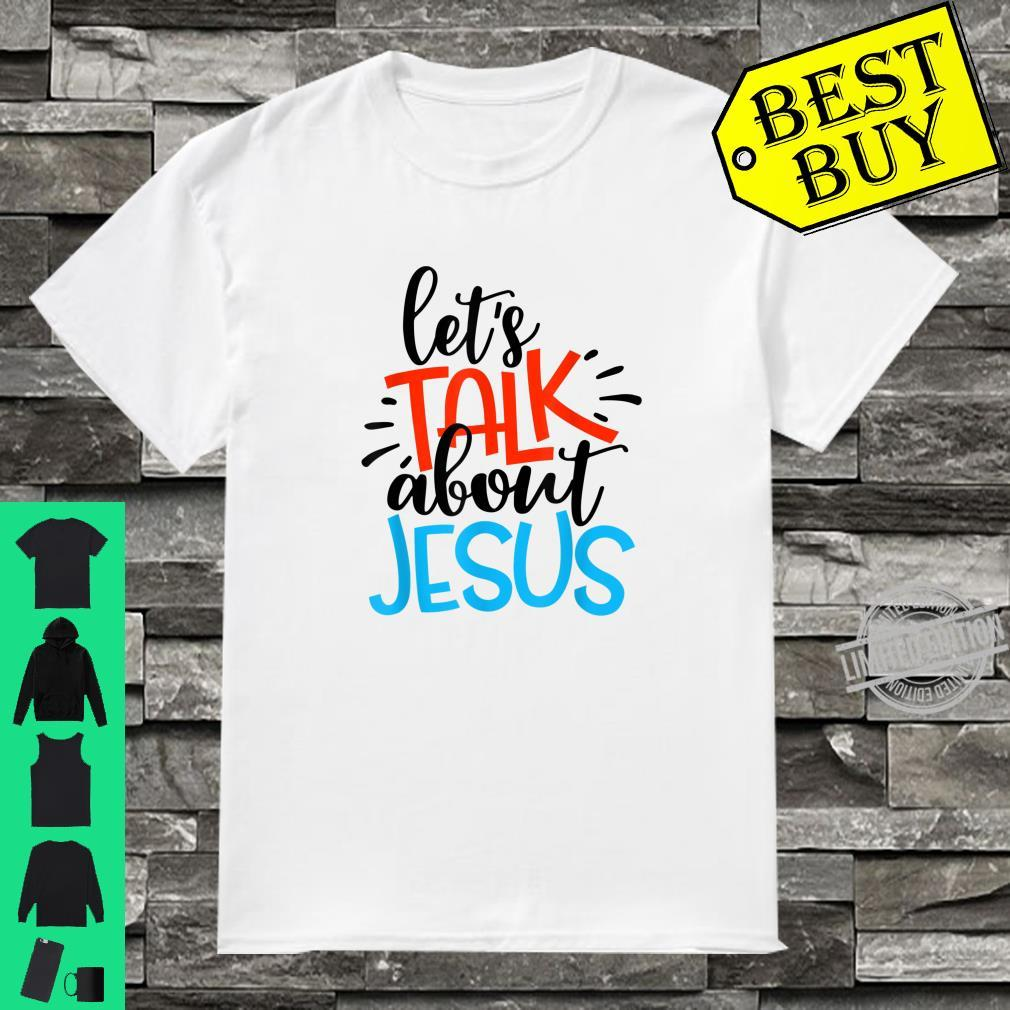 Let's Talk About Jesus God Easter Day Christian Shirt