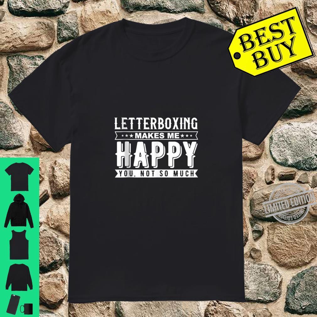 Letterboxing Makes Me Happy Sarcasm Quote Design Shirt