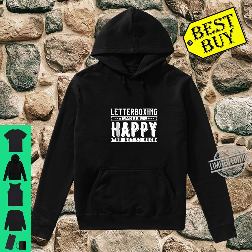 Letterboxing Makes Me Happy Sarcasm Quote Design Shirt hoodie