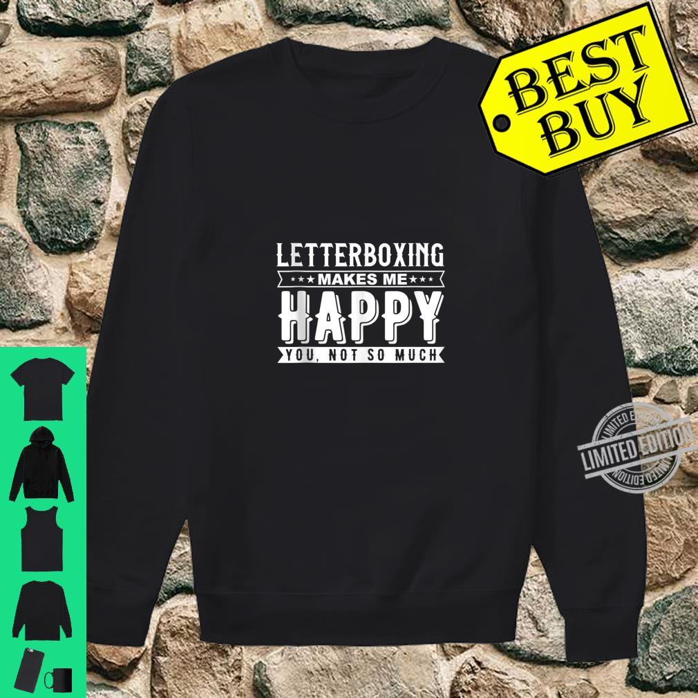 Letterboxing Makes Me Happy Sarcasm Quote Design Shirt sweater