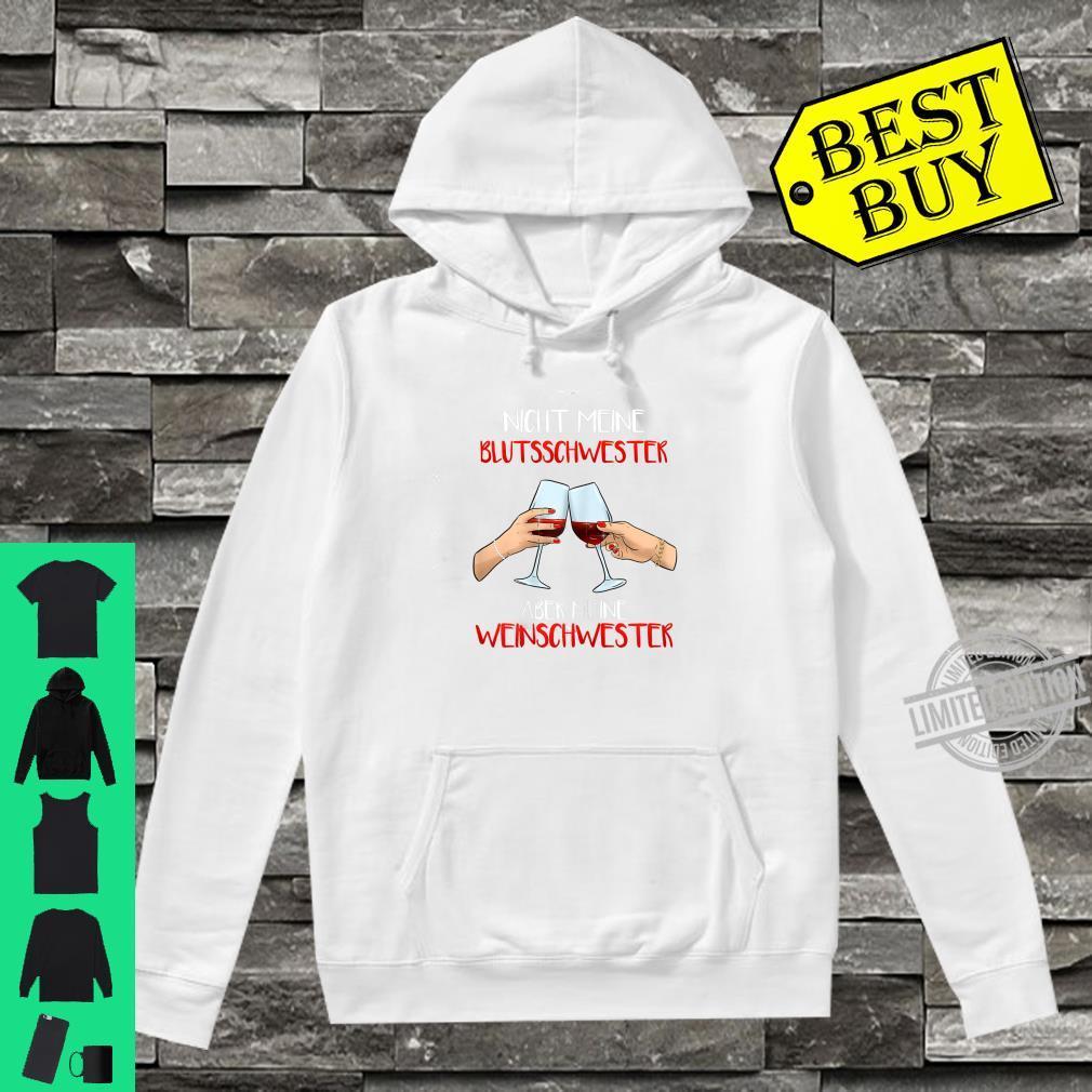 Nicht meine blutsschwester aber meine weinschwester Shirt hoodie