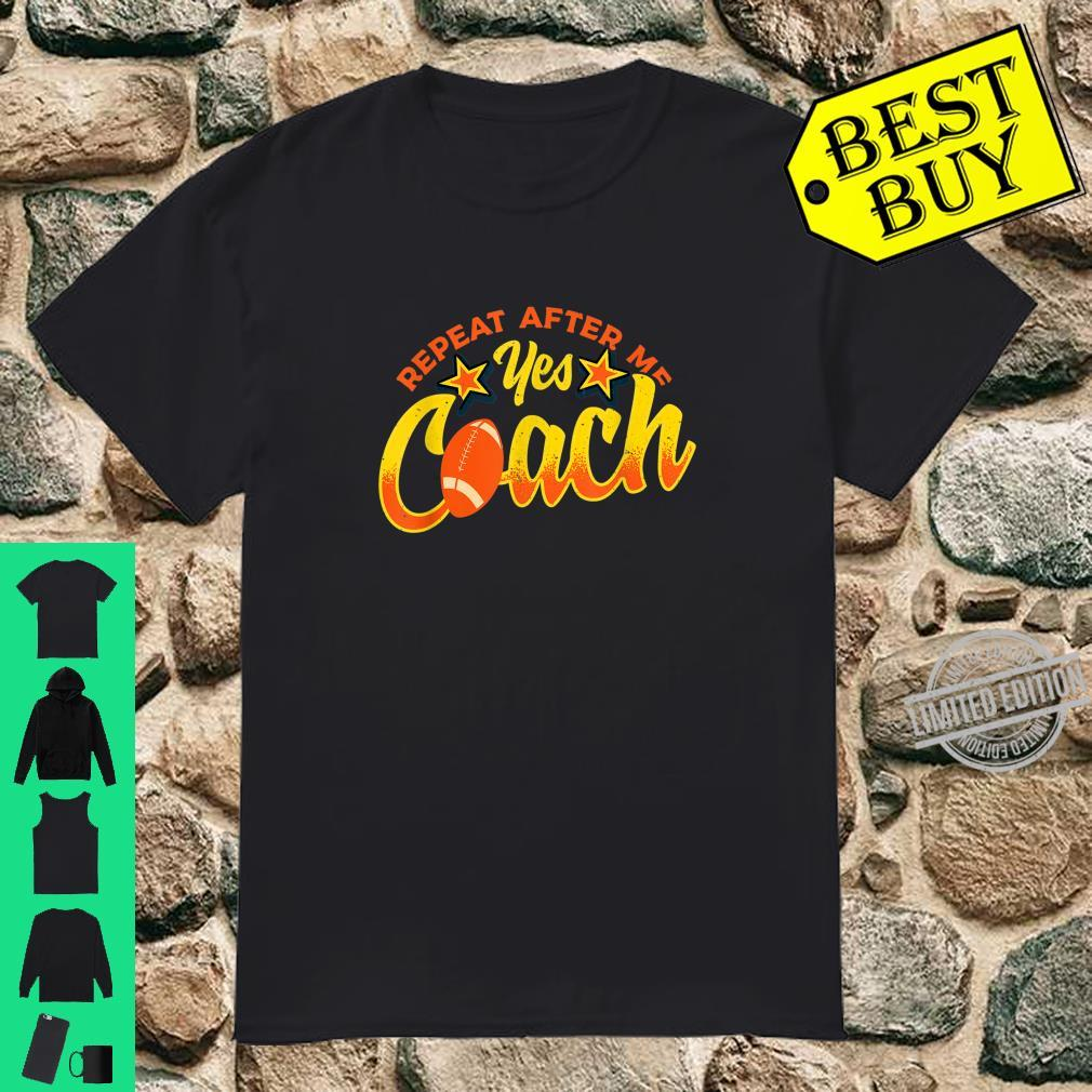 Repeat After Me Yes Coach American Football Coatching Shirt