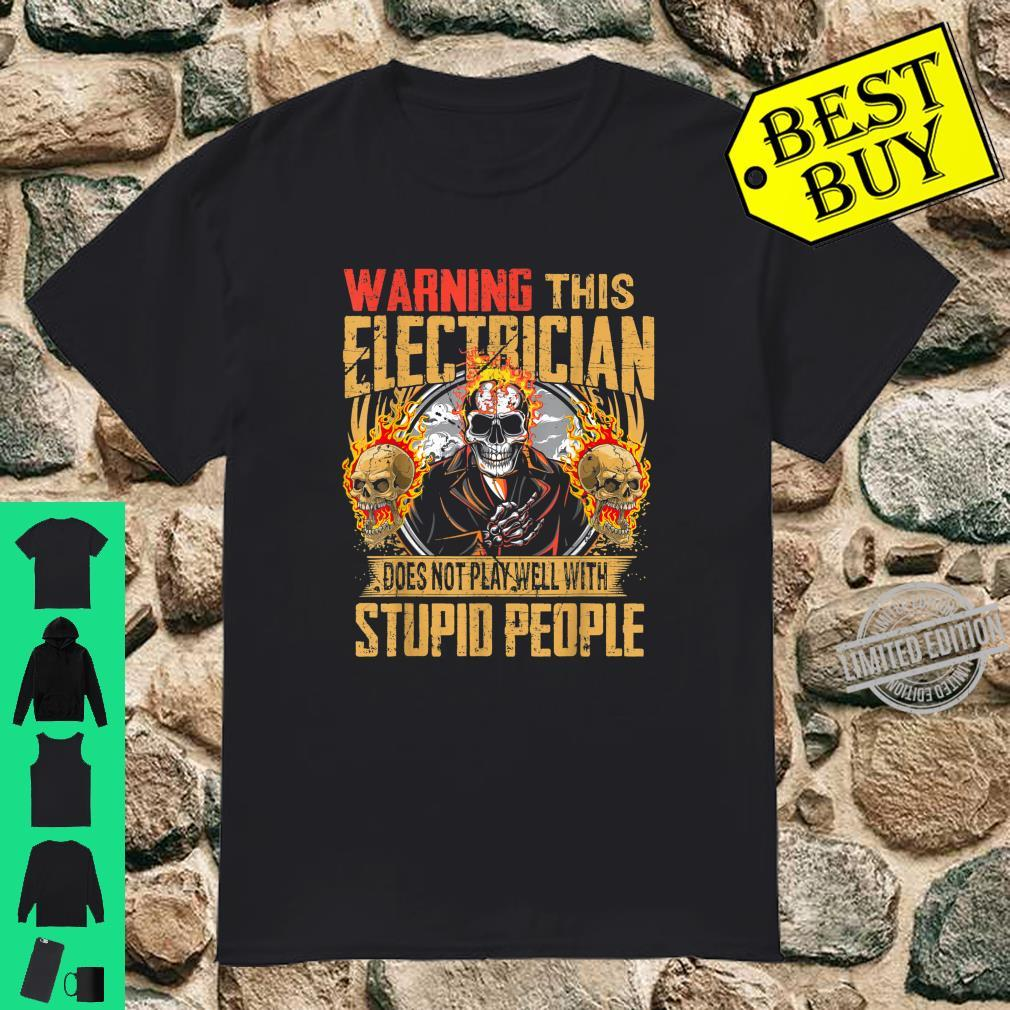 Warning This Electrician Does Not Play Well With Stupid Shirt