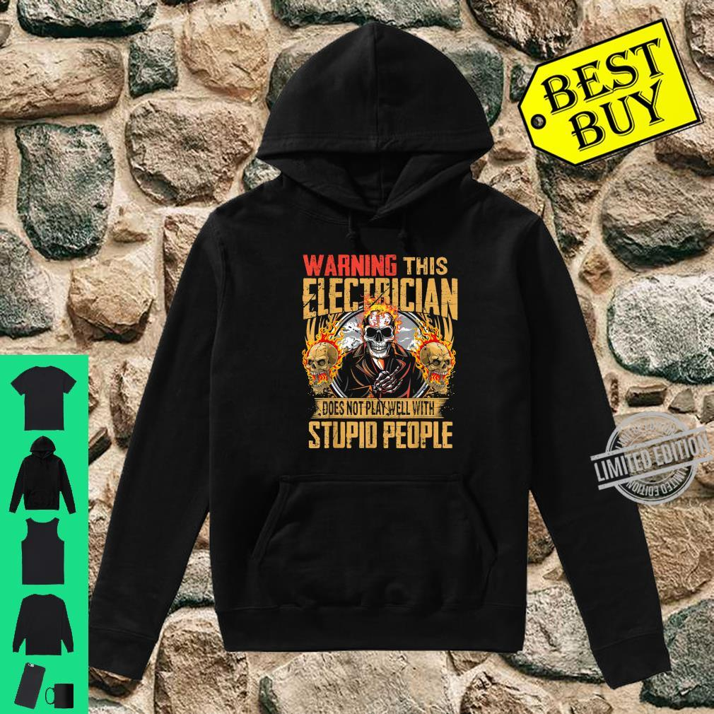 Warning This Electrician Does Not Play Well With Stupid Shirt hoodie