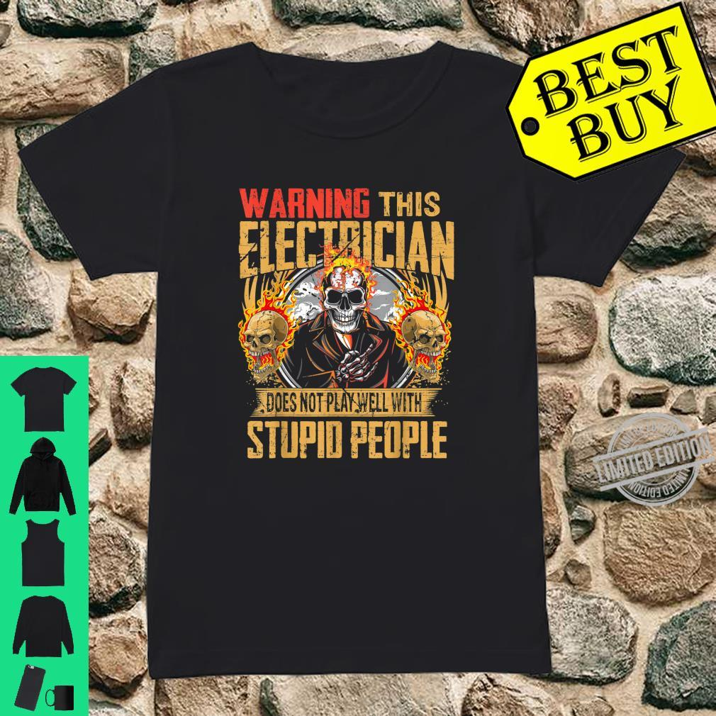 Warning This Electrician Does Not Play Well With Stupid Shirt ladies tee