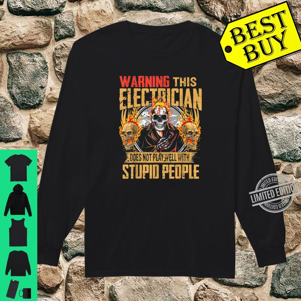 Warning This Electrician Does Not Play Well With Stupid Shirt long sleeved