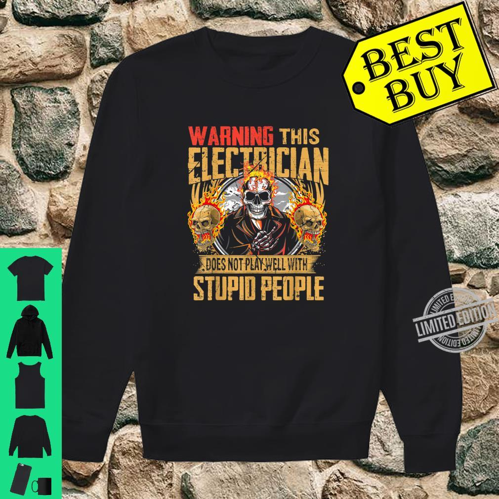 Warning This Electrician Does Not Play Well With Stupid Shirt sweater