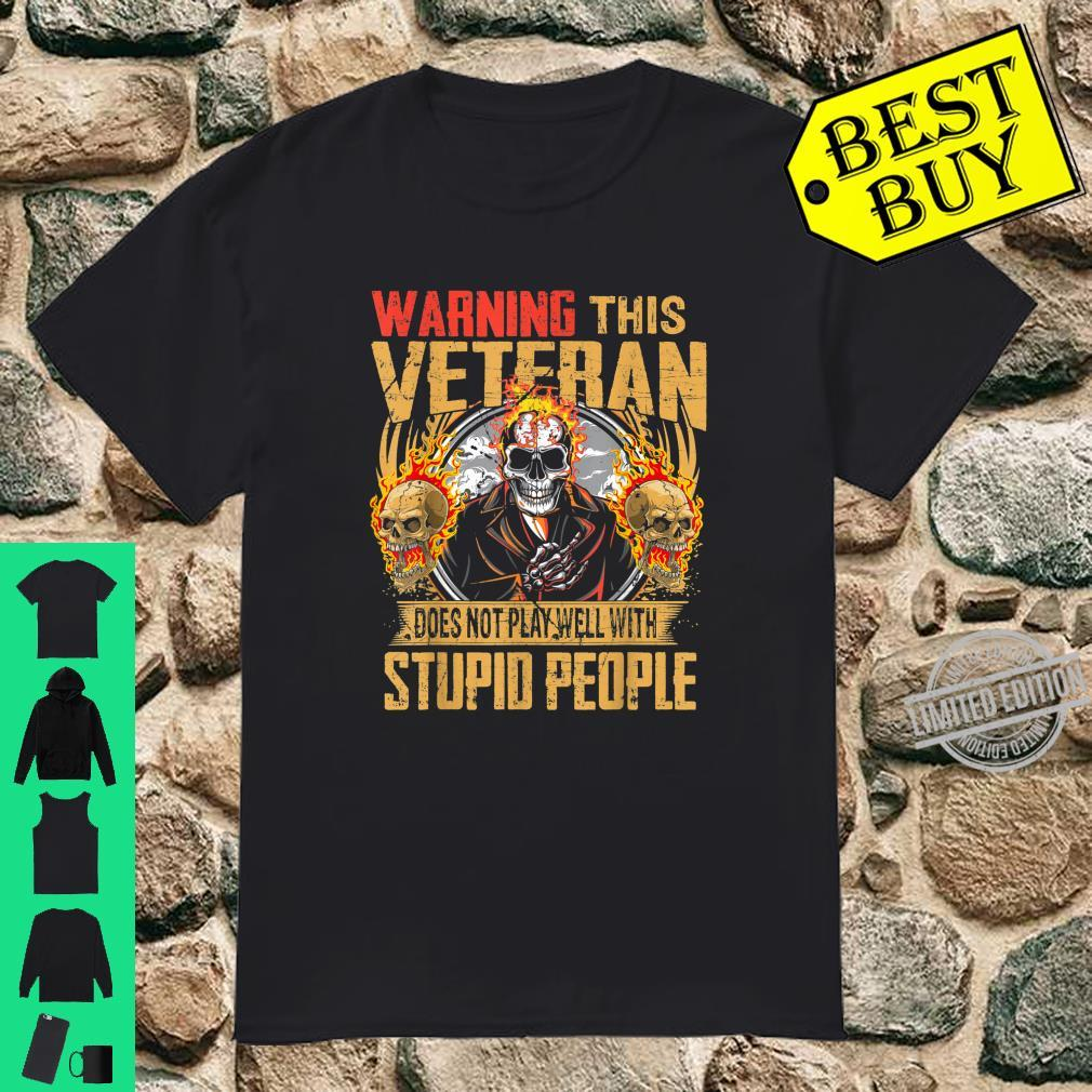 Warning This Veteran Does Not Play Well With Stupid Shirt